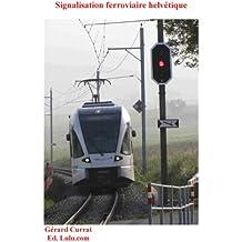 Signaux ferroviaires helvétiques (Ecrire le rail t. 3)