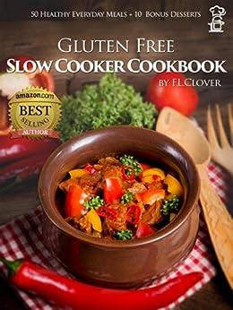 Gluten-Free Slow Cooker: 50 Healthy Recipes + 10 Desserts (F.L. Clover) (English Edition) von [Clover, F.L.]