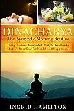 Best Books On Ayurvedas - Dinacharya - The Ayurvedic Morning Routine: Using Ancient Review