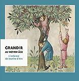 Grandir au Moyen-Age : L'enfance de Jeanne d'Arc