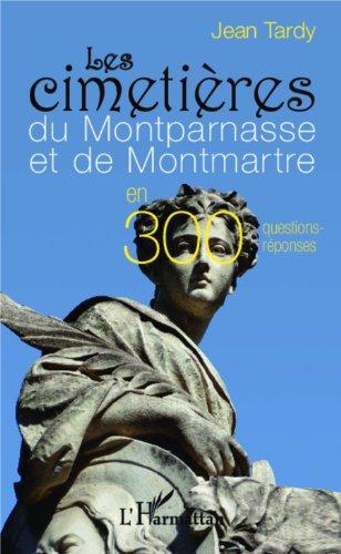 Livre gratuits en ligne Les cimetières du Montparnasse et de Montmartre: en 300 questions-réponses epub, pdf