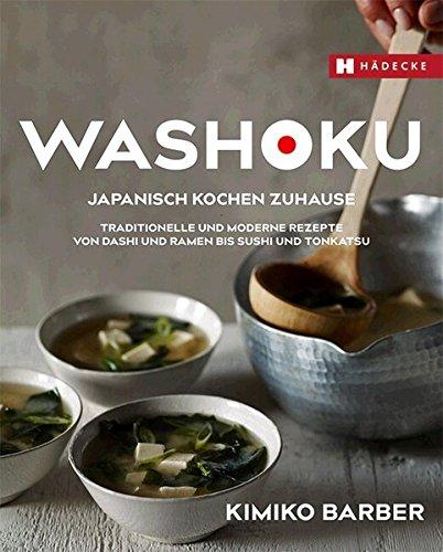 Washoku – Japanisch kochen zuhause: Traditionelle und moderne Rezepte von Dashi und Ramen bis Sushi und Tonkatsu (Soba-nudel-rezepte)
