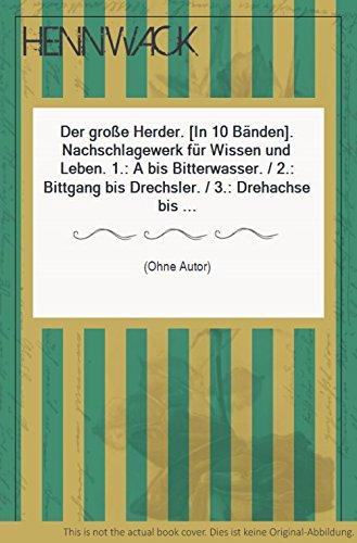 Der große Herder. [In 10 Bänden]. Nachschlagewerk für Wissen und Leben. 1.: A bis Bitterwasser. / 2.: Bittgang bis Drechsler. / 3.: Drehachse bis Geopolitik. / 4.: Georg bis Italien. / 5.: Italike ...