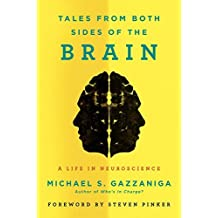 Tales from Both Sides of the Brain: A Life in Neuroscience by Michael S. Gazzaniga (2015-02-03)