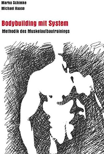 Bodybuilding mit System: Methodik des Muskelaufbautrainings