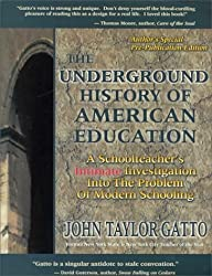 The Underground History of American Education: A School Teacher's Intimate Investigation Into the Problem of Modern Schooling by John Taylor Gatto (2000-11-24)