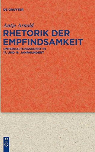 Rhetorik der Empfindsamkeit: Unterhaltungskunst im 17. und 18. Jahrhundert (Quellen und Forschungen zur Literatur- und Kulturgeschichte)