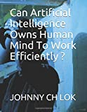 Can Artificial Intelligence Owns  Human Mind To Work Efficiently ?