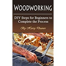 Woodworking: DIY Steps for Beginners to Complete the Process (English Edition)