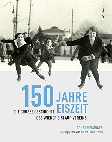 150 Jahre Eiszeit: Die große Geschichte des Wiener Eislauf-Vereins. Herausgegeben vom Wiener Eislauf-Verein