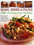 Beans, Grains & Pulses: 150 Wholesome...