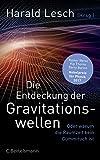 Die Entdeckung der Gravitationswellen: Oder warum die Raumzeit kein Gummituch ist -