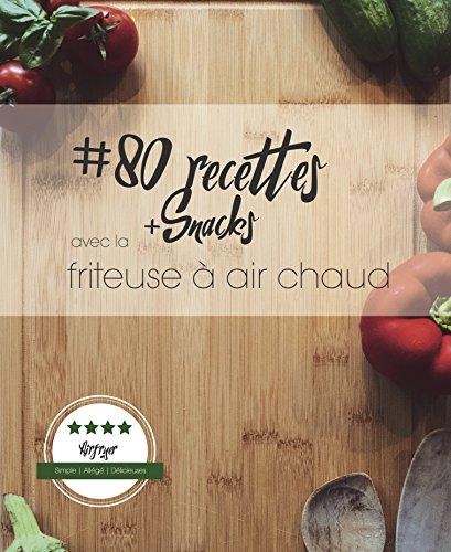 80 recettes avec la friteuse à air chaud: Simple. Allégé. Délicieuses. par Markus Meyer