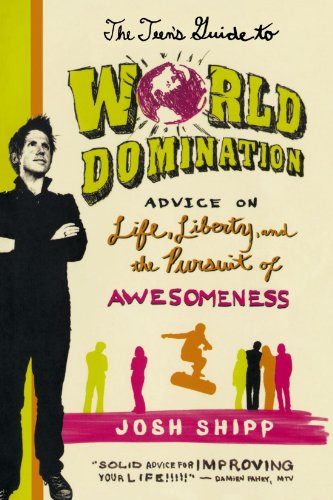 The Teen's Guide to World Domination: Advice on Life, Liberty, and the Pursuit of Awesomeness por Josh Shipp