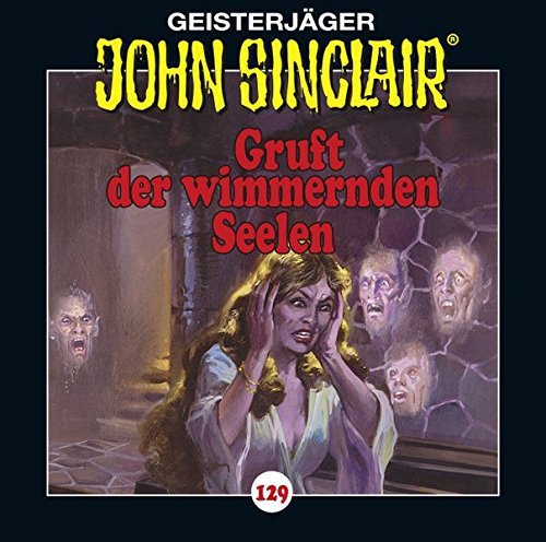 John Sinclair - Folge 129: Gruft der wimmernden Seelen. (Geisterjäger John Sinclair, Band 129)
