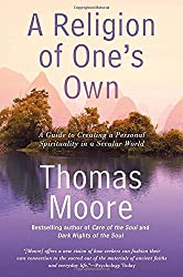 Religion of One's Own, A : A Guide to Creating a Personal Spirituality in a Secular World