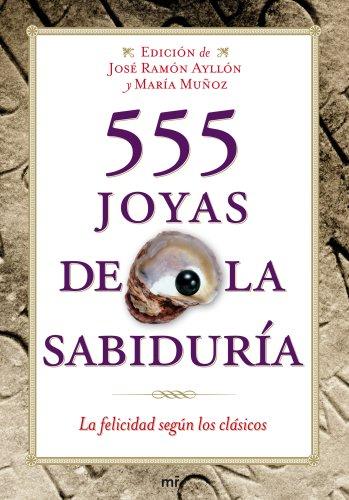 555 joyas de la sabiduría: La felicidad según los clásicos (Spanish Edition)