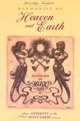 Harmonies of Heaven and Earth: Mysticism in Music from Antiquity to the Avant-Garde Reissue Edition by Joscelyn Godwin published by Inner Traditions Bear and Company (1995)