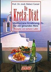 Prof. Dr. med. Robert Gasser - Die Kreta-Diät. Mediterrane Ernährung für ein gesundes Herz. Rezepte von Johann Lafer. Illustriert