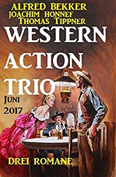 Western Action Trio Juni 2017: Drei Romane