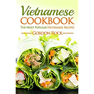 Vietnamese Cookbook: The Most Popular Vietnamese Recipes (English Edition)