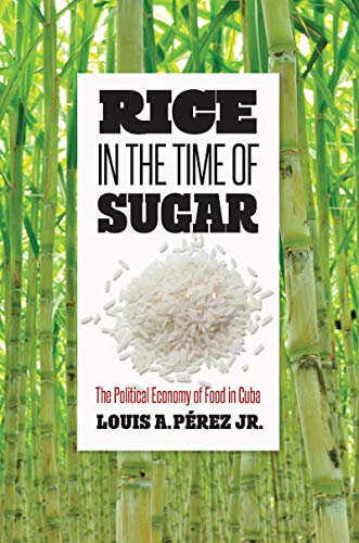 Rice in the Time of Sugar: The Political Economy of Food in Cuba (English Edition)
