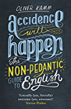 Accidence Will Happen: The Non-Pedantic Guide to English Usage (English Edition)