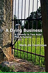 A Dying Business: A Comedy in Two Acts - Plus a Funeral
