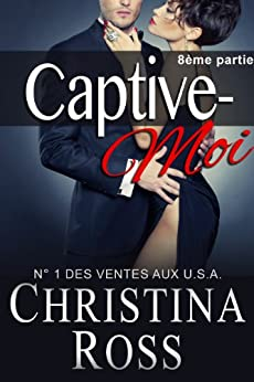 Captive-Moi: 8ème partie par [Ross, Christina]