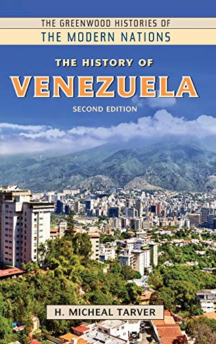 The History of Venezuela (Greenwood Histories of the Modern Nations)