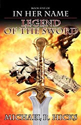 In Her Name Legend Of The Sword by Michael R. Hicks (2012-02-16)