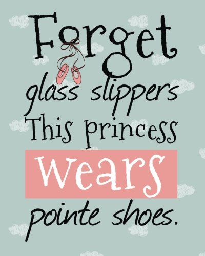 Cute Ballet Journal Forget Glass Slippers This Princess Wears Pointe Shoes: Lined Notebook for Girls, Perfect Gift for Dancers ~ Unique Inspirational ... Dance Students, Teacher ~ Jazz, Tap, Ballet por Tri-Moon Press