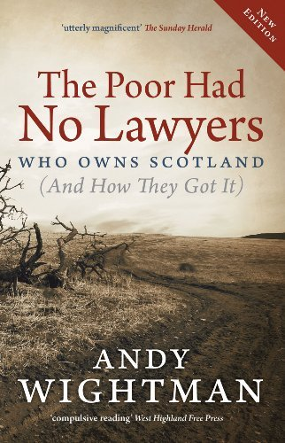 The Poor Had No Lawyers: Who Owns Scotland (and How They Got It) by Andy Wightman (2013-05-01)