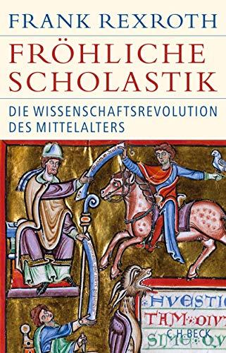 Fröhliche Scholastik: Die Wissenschaftsrevolution des Mittelalters (Historische Bibliothek der Gerda Henkel Stiftung)