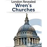 London Revealed: Christopher Wren's Churches (Travel Guide) (English Edition)