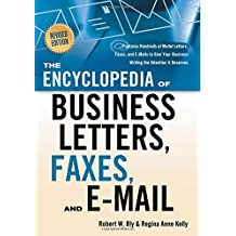 Encyclopedia of Business Letters, Faxes, and E-Mail: Features Hundreds of Model Letters, Faxes, and E-Mails to Give Your Business Writing the Attention it Deserves