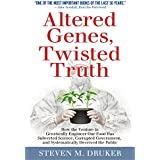 ALTERED GENES, TWISTED TRUTH: How the Venture to Genetically Engineer Our Food Has Subverted Science, Corrupted Government, and Systematically Deceived the Public (English Edition)