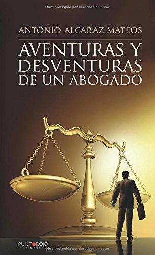 Aventuras y desventuras de un abogado por Antonio Alcaraz Mateos