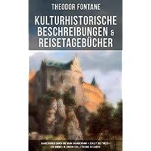 Theodor Fontane: Kulturhistorische Beschreibungen & Reisetagebücher: Wanderungen durch die Mark Brandenburg + Jenseit des Tweed + Ein Sommer in London (Vollständige Ausgaben)
