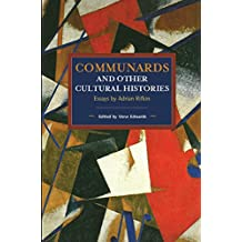 Communards and Other Cultural Histories Essays by Adrian Rifkin (Historical Materialism)