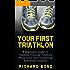 Your First Triathlon: A Beginners Guide To Triathlon Training, Triathlon Preparation And Completing Your First Triathlon (Triathlon, Triathlon Training, Triathlon Books)