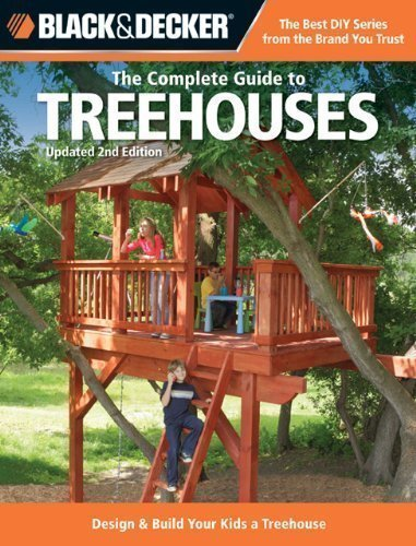 The Complete Guide to Treehouses: Design & Build Your Kids a Treehouse (Black & Decker) by Creative Publishing International 2nd (second) Revised Edition (2012)