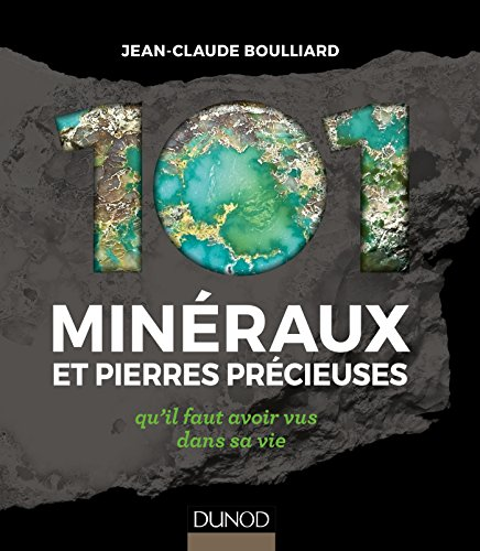 101 minéraux et pierres précieuses - qu'il faut avoir vus dans sa vie par Jean-Claude Boulliard