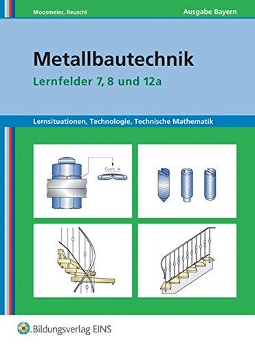 Metallbautechnik: Technologie, Technische Mathematik: Lernfelder 7, 8 und 12a: Lernsituationen