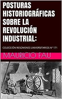 Posturas Historiográficas Sobre La Revolución Industrial:: Colección Resúmenes Universitarios Nº 171 por Mauricio Fau epub