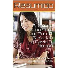 Resumen del libro: El Balanced Scorecard por Robert S. Kaplan y David O. Norton: Traduciendo la estrategia en acción (Spanish Edition)