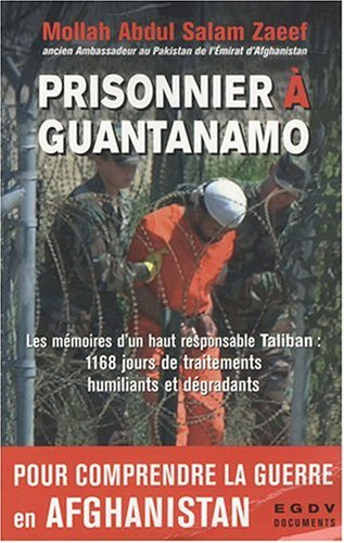 Prisonnier à Guantanamo : 1168 jours prisonnier dans l'enfer de Guantanamo par Abdul Salam Zaeef
