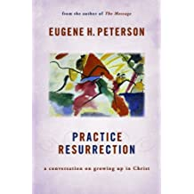"Practice Resurrection (Eugene Peterson's Five ""Conversations"" in Spiritual Theology)"