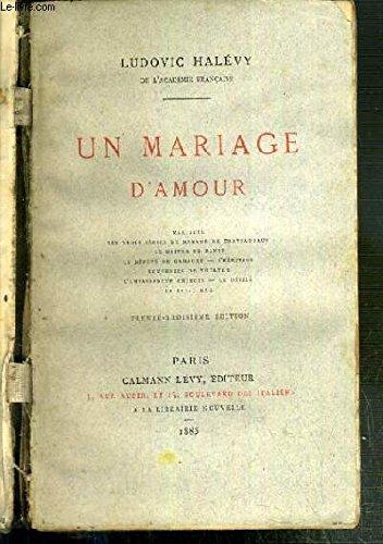 UN MARIAGE D'AMOUR - MARIETTE, LES TROIS SERIES DE MADAME DE CHATEAUBRUN, LE MAITRE DE DANSE, LE DEPUTE DE GAMACHE, L'HERITAGE, SOUVENIRS DE THEATRE, L'AMBASSADEUR CHINOIS, LE DEFILE, LE PETIT MAX - 33eme EDITION par HALEVY LUDOVIC