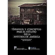 TÉRMINOS Y CONCEPTOS PARA EL ESTUDIO DE LA HISTORIA DE AMÉRICA (COLECCION LUIS CARREÑO SILVA. MANUALES PARA EL ESTUDIO DE LA HISTORIA nº 1)